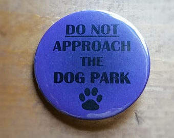 "Do Not Approach the Dog Park... Welcome to Night Vale Inspired 2.25"" Pinback Button"
