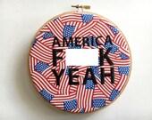 America f*ck yeah wood embroidered hoop