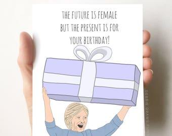 Hillary Clinton Quote Birthday Card, Trump birthday card, The Future Is Female, Funny Birthday Card, Birthday Card Funny