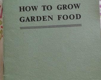 How to Grow Garden Food Vintage Gardening Book