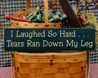 Humor Sign Wood I Laughed So Hard Tears Ran Down Leg Gift