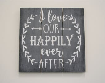I Love Our Happily Ever After Wood Sign Pallet Sign Wedding Decor Anniversary Gift Wedding Gift Distressed Wood Sign Wall Art