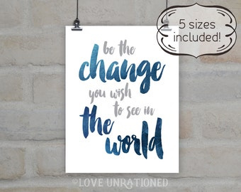 Be the change you wish to see in the world, be the change, social justice, social justice art, social justice printable, change the world