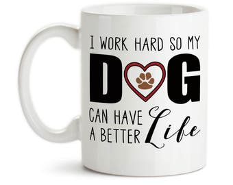 Coffee Mug, I Work Hard So My Dog Can Have A Better Life Dog Mom Dog Dad Love Owner Lover, Gift Idea, Large Coffee Cup
