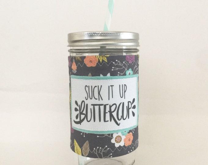 Suck it up Buttercup Mason Jar Tumbler 24oz  BPA Free Straw Travel Mug Insulated Sleeve Cozy