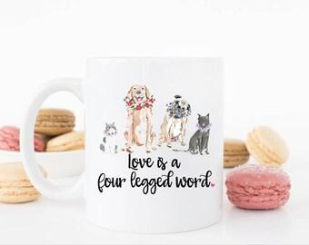 Love is a Four Legged Word Mug ***Dishwasher Safe***