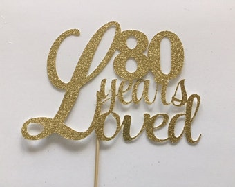 80 Years Loved Cake Topper, Eightieth Topper, 80th Birthday Cake Topper, Cake Topper, Birthday Party, Surprise Party, 80