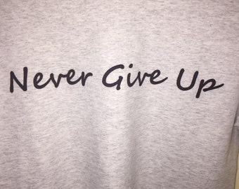 Never Give Up printed on a Ash Gray by #DBCoverzzz