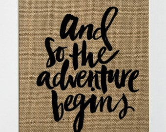 And So The Adventure Begins / housewarming / burlap sign/ birthday gift / travel sign / christmas / Inspirational Quote / Travel