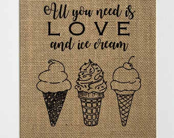 "Burlap sign ""All You Need Is Love And Ice Cream"" -Rustic Country Shabby Chic Vintage Decor Sign / Wedding Gift / Inspirational"