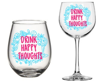 Drink Happy Thoughts Wine Glass