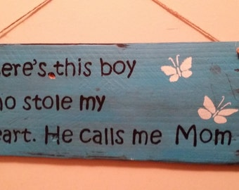 Baby boy sign, nursery decor, distressed Wood painted quote sign, There's this boy who stole my heart, he calls me Mom.