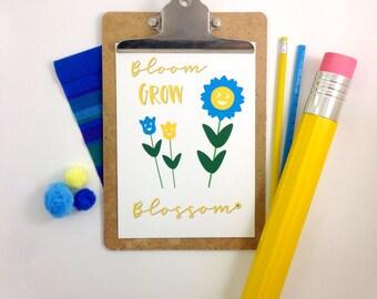 Bloom, Grow, Blossom; A4, A5, A6 print; home decor