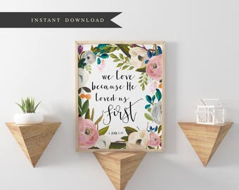 We Love Because He First Loved Us Bible Verse Printable, Nursery Print, Positive Quote, Floral Printable, Flower Quote Print