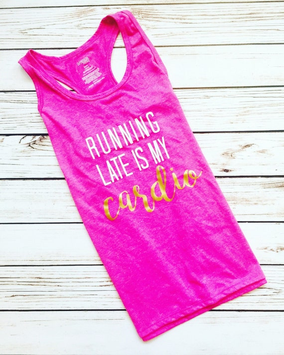 Running Late is my Cardio // Mom tank // Sassy Tank // Workout Gear // Fitness Clothing // Gym Wear