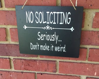 No Soliciting sign, door sign, front door sign, custom sign, personalized sign, No Soliciting Please Dont Make It Weird