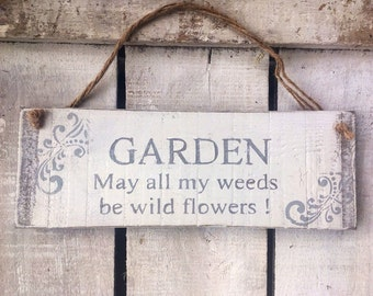Garden Sign. Gift For Her. May all my weeds be flowers.
