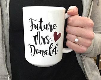 Future Mrs Mug Personalized Future Mrs. Engaged Mug Future Mrs. Engagement Gift Engagement Mug Future Mrs Personalized Engaged Mug Bride