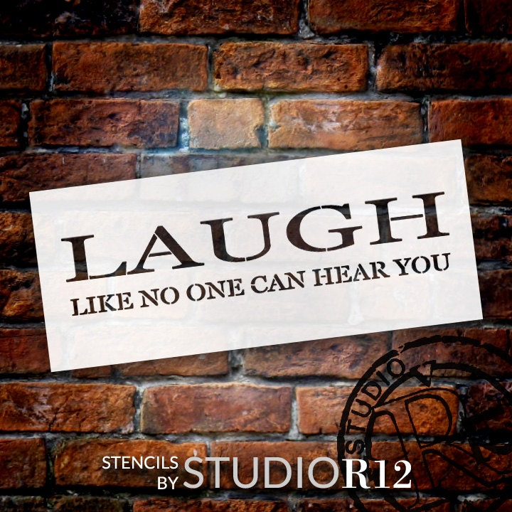 Laugh Like No One Can Hear You - Word Stencil - Select Size - STCL1809 - by StudioR12