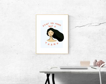 "Printable Download, Inspiring poster, digital illustration ""Don't you worry about a thang"""