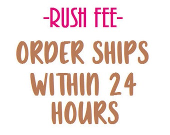 Rush Fee - Order Ships Within 24 Hours!