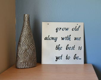 Grow old along with me the best is yet to be metal sign, Wall art, Inspirational art