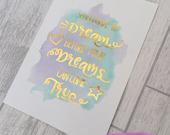 You have to dream to come true - watercolour and real foil quality print A5/A4