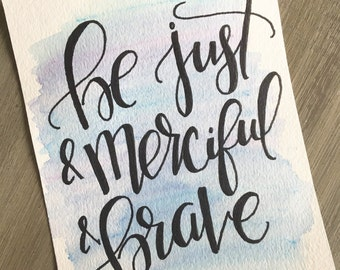 "Watercolor calligraphy quote CS Lewis ""Be Just and Merciful and Brave"""