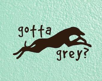 Gotta Grey? Greyhound Decal for Cars, Laptops, and More!   | Greyhound Car Decal | Greyhound Love | Greyhound Mom Decal | Running Greyhound