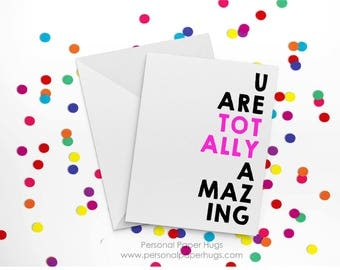 U are totally amazing - You are amazing - Amazing - Just because - Friendship - Congrats - good luck - You got this - Motivational