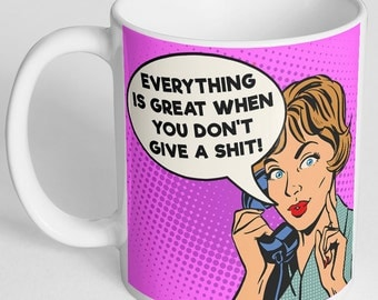 Everything is Great When You Don't Give a Sh*t Funny Coffee Mug