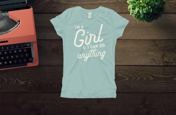 I am a Girl and I Can Do Anything T-shirt | Girl Power | Empowered Girls | Girls Tee | Feminist Girl | Nevertheless She