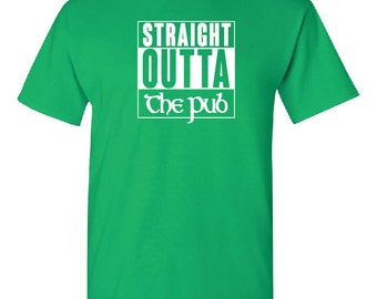 Saint Patrick's Day shirt. Straight Outta The Pub, t shirt, shirt, St. Patrick's Day