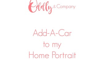 Add-a-car to my home portrait To be purchased as an ADD-ON ONLY to your home order.