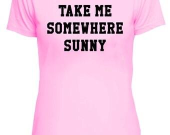 Take Me Somewhere Sunny Tee, Warm, Beach, Funny, Fun, Graphic, T-Shirt, Women, Girl