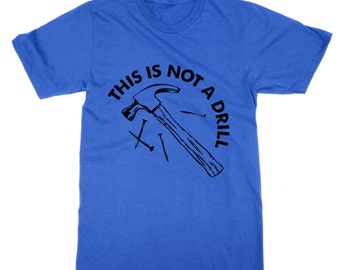 This Is Not a Drill (hammer) t-shirt