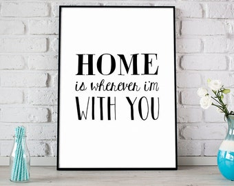 Home Is Wherever I'm With You Print, Digital Print, Instant Download, Home Quote, Wall Art, Home Wall Decor, Typography Print - (D141)