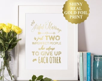 A perfect marriage is just two imperfect people who refuse to give up on each other / Gold Foil Wedding Quotes / A Perfect Marriage Sign