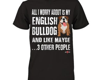Funny English Bulldog t-shirt | English Bulldog apparel | All I worry about is my Bulldog | Funny Bulldog Tee