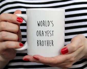 World's Okayest Brother Mug | Funny Mugs | Coffee Mug | Funny Quote | Christmas Gifts | Gift For Brother | Best Brother Ever | Contemporary