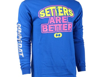 Setters Are Better Long Sleeve Volleyball T-Shirt, Volleyball Shirts, Volleyball Gift - Free Shipping!
