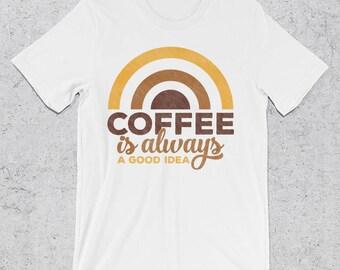 Funny tshirts - Coffee Is Always A Good Idea Graphic Tees -Shirt - Coffee Shirts - coffee gift - gifts for coffee lovers - funny shirts