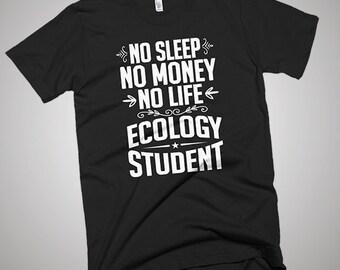 Ecology Student No Sleep-Money-Life T-Shirt