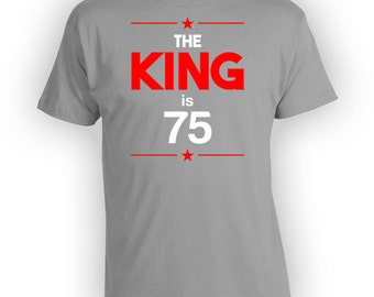 75th Birthday Gift Ideas For Men Birthday T Shirt Bday Present Custom Age Personalized TShirt The King Is 75 Years Old Mens Tee - BG248