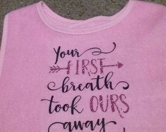 Baby Bib Girl/Boy Your first breath took ours away