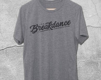 Funny Tshirts - I'm A Breakdance Professional T-Shirt - B-Boying Tee - Breakdancing shirts - funny t-shirts - graphic tee for men & women
