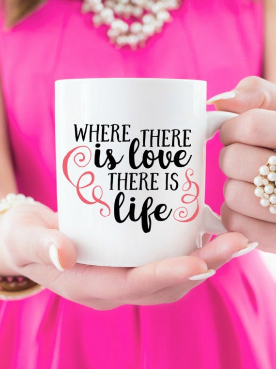 """16 oz  """"Where There is Love There is Life"""" Coffee Mug"""