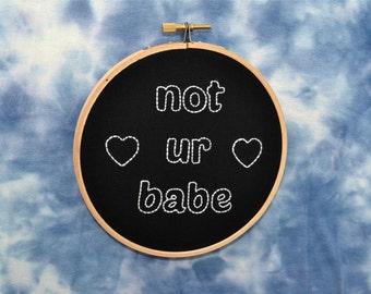 not ur babe hand embroidery hoop art. 5 inch hoop.