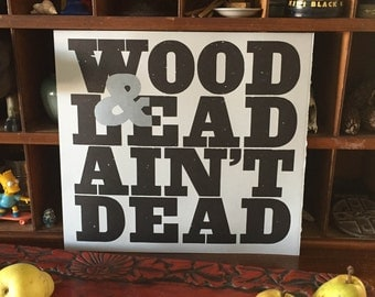 Wood and Lead Ain't Dead Limited Edition Letterpress print