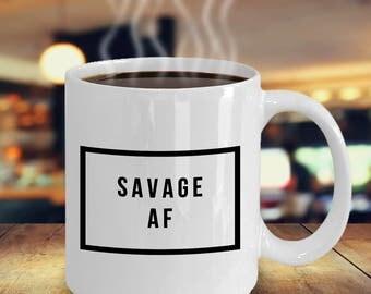 Savage AF Mug - Sarcastic Coffee Mugs - Funny Coffee Mugs - Meme Mugs - Funny Gag Gifts for Friends